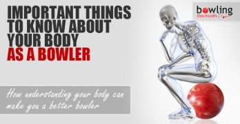 Important Things to Know About Your Body as a Bowler