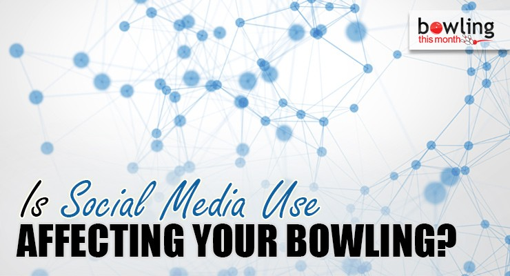 Is Social Media Use Affecting Your Bowling?