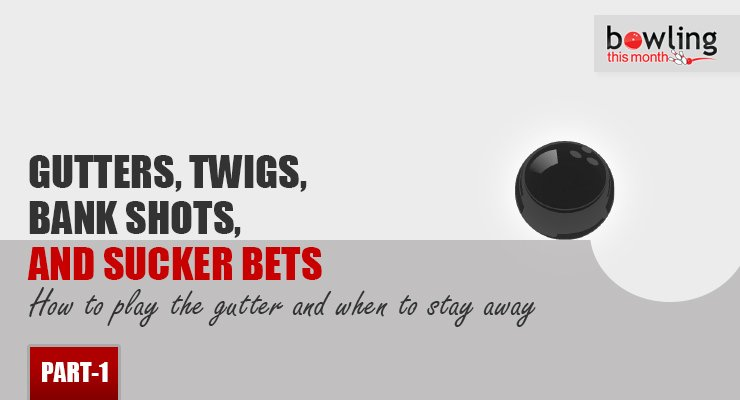 Gutters, Twigs, Bank Shots, and Sucker Bets - Part 1