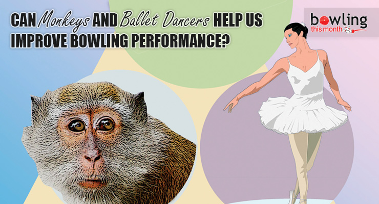 Can Monkeys and Ballet Dancers Help Us Improve Bowling Performance?