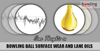 Some Thoughts on Bowling Ball Surface Wear and Lane Oils