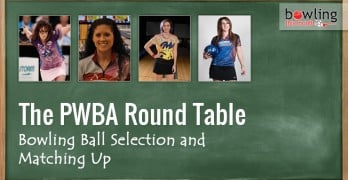 PWBA Round Table: Bowling Ball Selection and Matching Up