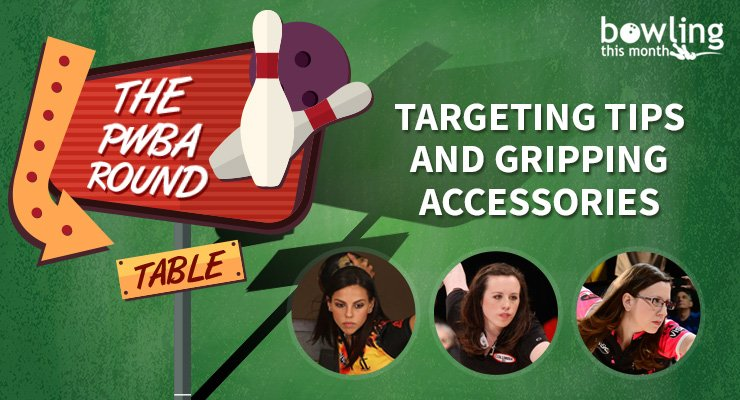 The PWBA Round Table: Targeting Tips and Gripping Accessories
