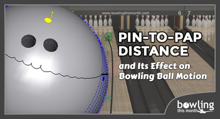 Pin-to-PAP Distance and Its Effect on Bowling Ball Motion