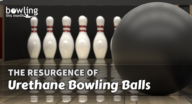 The Resurgence of Urethane Bowling Balls