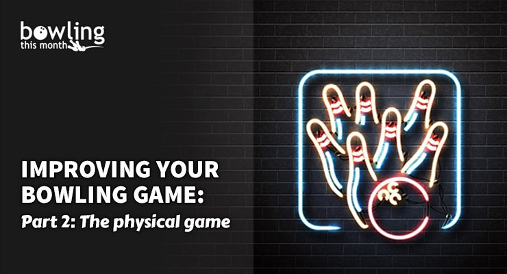 Improving Your Bowling Game - Part 2: The Physical Game