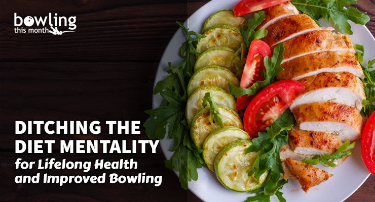 Ditching the Diet Mentality for Lifelong Health and Improved Bowling