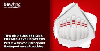 Tips and Suggestions for Mid-Level Bowlers - Part 1