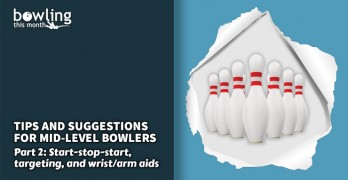 Tips and Suggestions for Mid-Level Bowlers – Part 2
