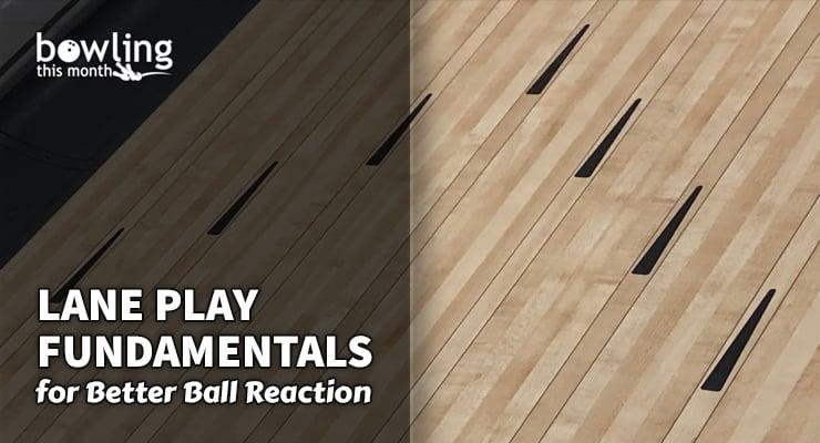 Lane Play Fundamentals for Better Ball Reaction