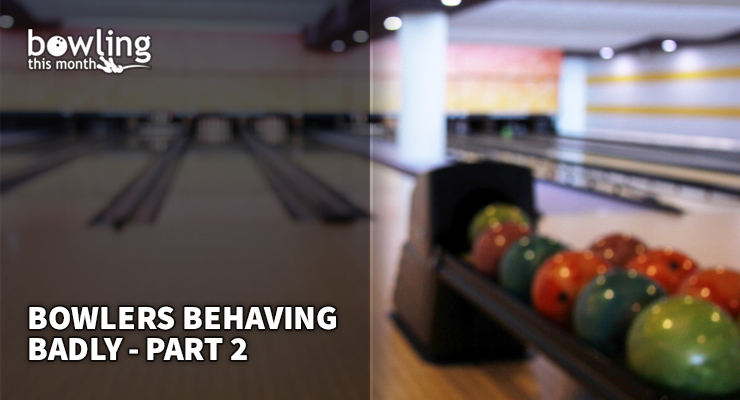 Bowlers Behaving Badly – Part 2
