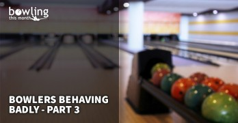 bowlers-behaving-badly-part-3