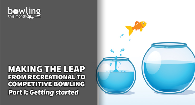 Making the Leap from Recreational to Competitive Bowling - Part 1