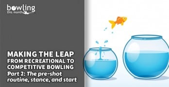 Making the Leap from Recreational to Competitive Bowling - Part 2