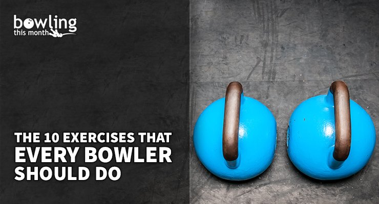 The 10 Exercises That Every Bowler Should Do
