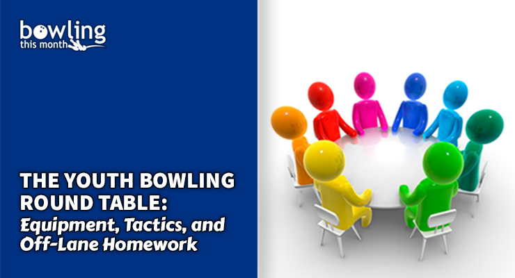 The Youth Bowling Round Table: Equipment, Tactics, and Off-Lane Homework