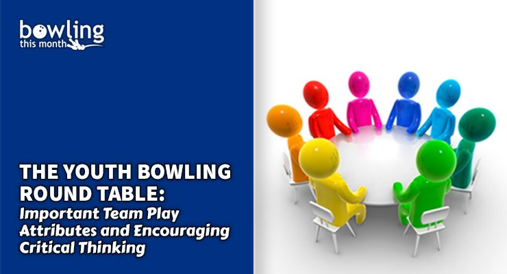 The Youth Bowling Round Table: Important Team Play Attributes and Encouraging Critical Thinking