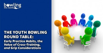 The Youth Bowling Round Table: Early Practice Habits, the Value of Cross-Training, and Grip Considerations