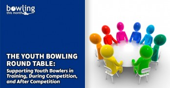 The Youth Bowling Round Table: Supporting Youth Bowlers in Training, During Competition, and After Competition